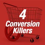 4 Conversion Killers E-Commerce Sellers Should Watch Out For