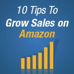 10 Tips to Grow Sales on Amazon