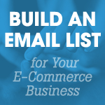 4 Tips to Build an Email List for Your E-Commerce Business