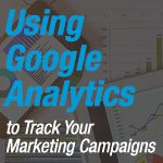 Using Google Analytics To Track Your Marketing Campaigns