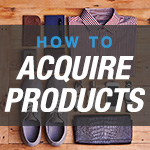 How To Acquire Products For Your E-Commerce Business: Make, Manufacture, Wholesale or Dropship?
